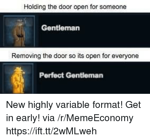 Via, Format, and Open: Holding the door open for someone  Gentleman  Removing the door so its open for everyone  Perfect Gentleman New highly variable format! Get in early! via /r/MemeEconomy https://ift.tt/2wMLweh