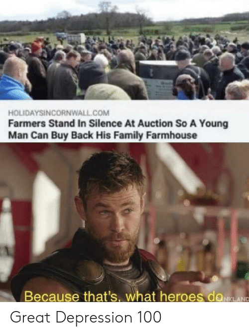Family, Depression, and Heroes: HOLIDAYSINCORNWALL.COM  Farmers Stand In Silence At Auction So A Young  Man Can Buy Back His Family Farmhouse  Because that's, what heroes doLANC Great Depression 100