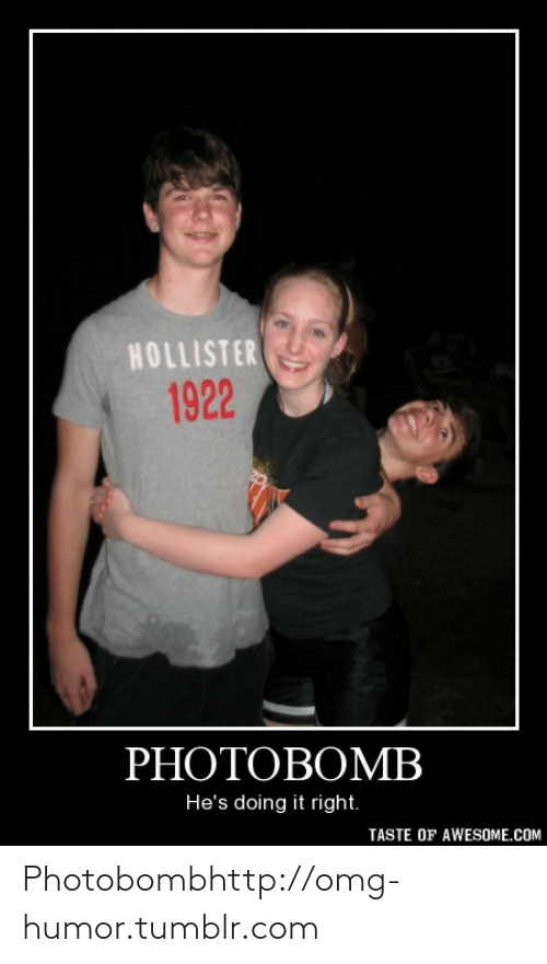 Hes Doing: HOLLISTER  1922  PHOTOBOMB  He's doing it right.  TASTE OF AWESOME.COM Photobombhttp://omg-humor.tumblr.com