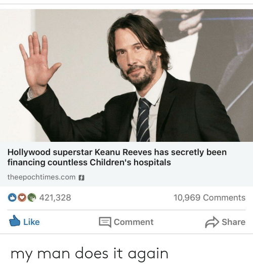 superstar: Hollywood superstar Keanu Reeves has secretly been  financing countless Children's hospitals  theepochtimes.com  421,328  10,969 Comments  E Comment  Like  Share my man does it again