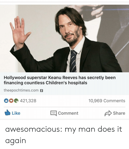 Tumblr, Blog, and Been: Hollywood superstar Keanu Reeves has secretly been  financing countless Children's hospitals  theepochtimes.com  421,328  10,969 Comments  E Comment  Like  Share awesomacious:  my man does it again