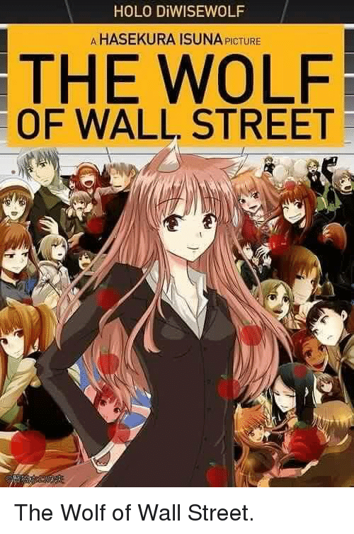 Dank, Streets, and The Wolf of Wall Street: HOLO DiWISEWOLF  AHASEKURA ISUNA PICTURE  THE WOLF  OF WALL. STREET The Wolf of Wall Street.