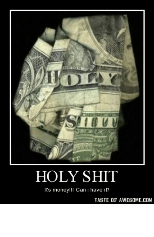 Taste Of Awesome: HOLY  NOTON  SHIT  HOLY SHIT  It's money!!! Can i have it?  TASTE OF AWESOME.COM holy shithttp://omg-humor.tumblr.com