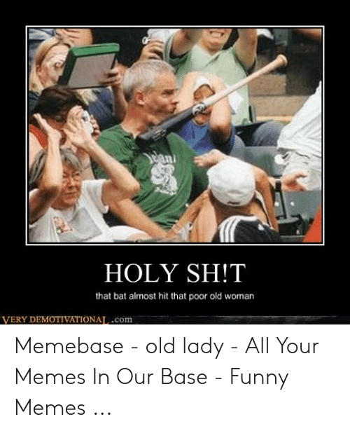 Old Lady Meme: HOLY SH!T  that bat almost hit that poor old woman  VERY DEMOTIVATIONAT,.com Memebase - old lady - All Your Memes In Our Base - Funny Memes ...