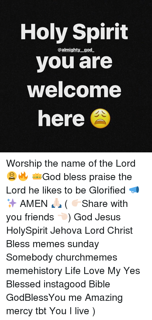 praise the lord: Holy Spirit  you are  welcome  @almighty god  here Worship the name of the Lord 😩🔥 👑God bless praise the Lord he likes to be Glorified 📣✨ AMEN 🙏🏻 ( 👉🏻Share with you friends 👈🏻) God Jesus HolySpirit Jehova Lord Christ Bless memes sunday Somebody churchmemes memehistory Life Love My Yes Blessed instagood Bible GodBlessYou me Amazing mercy tbt You I live )