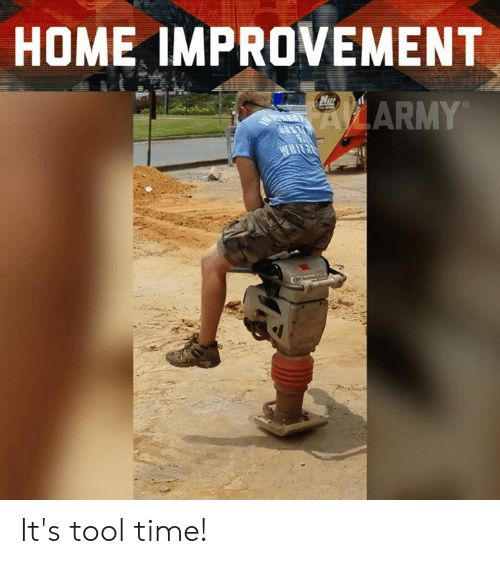Improvement: HOME IMPROVEMENT  ARMY It's tool time!