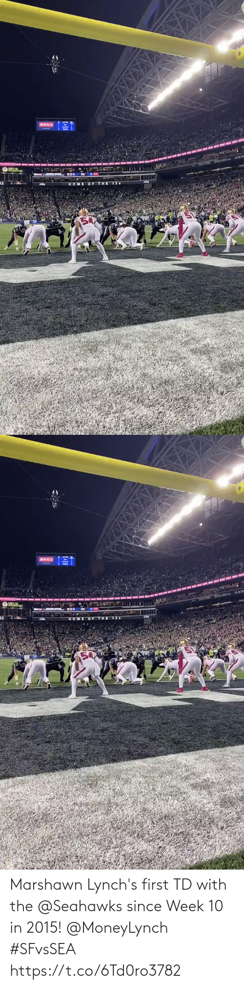 Seahawks: HOME OETHE   10  HOME O F THE 12  50 Marshawn Lynch's first TD with the @Seahawks since Week 10 in 2015! @MoneyLynch #SFvsSEA https://t.co/6Td0ro3782
