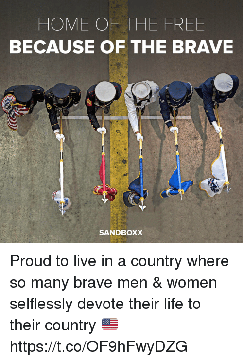 Proudness: HOME OF THE FREE  BECAUSE OF THE BRAVE  SANDBOXX Proud to live in a country where so many brave men & women selflessly devote their life to their country 🇺🇸 https://t.co/OF9hFwyDZG