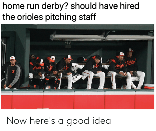 Mlb, Run, and Good: home run derby? should have hired  the orioles pitching staff  Oristes  Ori Now here's a good idea