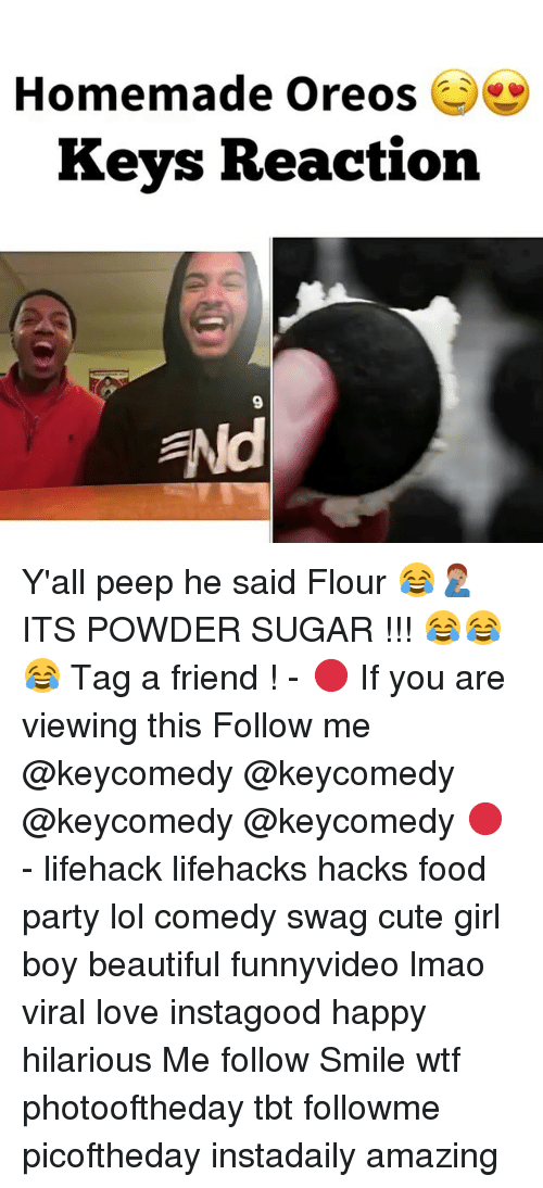 lifehacker: Homemade Oreos  Keys Reaction  ENd Y'all peep he said Flour 😂🤦🏽♂️ ITS POWDER SUGAR !!! 😂😂😂 Tag a friend ! - 🔴 If you are viewing this Follow me @keycomedy @keycomedy @keycomedy @keycomedy 🔴 - lifehack lifehacks hacks food party lol comedy swag cute girl boy beautiful funnyvideo lmao viral love instagood happy hilarious Me follow Smile wtf photooftheday tbt followme picoftheday instadaily amazing