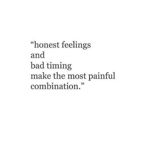 "Bad, Make, and Combination: ""honest feelings  and  bad timing  make the most painful  combination."""