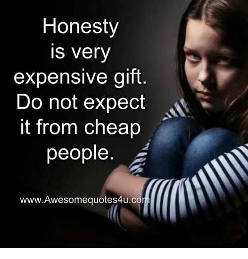 Cheap People: Honesty  Is very  expensive gift  Do not expect  it from cheap  people  www. Awesome quotes4u.c