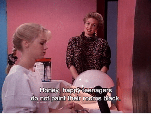 Black, Happy, and Paint: Honey, happy teenagers  do not paint their rooms black  902 105TUPD