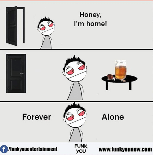 honey-im-home: Honey,  I'm home!  Alone  Forever  Of FUNK  www.funkyounow.com  Ifunkyouentertainment  YOU