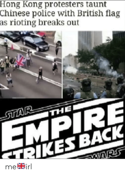 Empire, Police, and Chinese: Hong Kong protesters taunt  Chinese police with British flag  as rioting breaks out  STAR  THE  EMPIRE  TRIKES BACK  WARS me🇬🇧irl