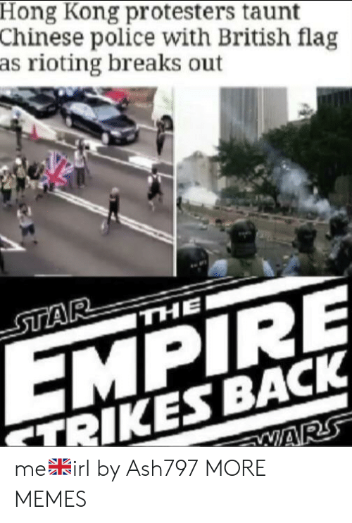 Dank, Empire, and Memes: Hong Kong protesters taunt  Chinese police with British flag  as rioting breaks out  STAR  THE  EMPIRE  TRIKES BACK  WARS me🇬🇧irl by Ash797 MORE MEMES