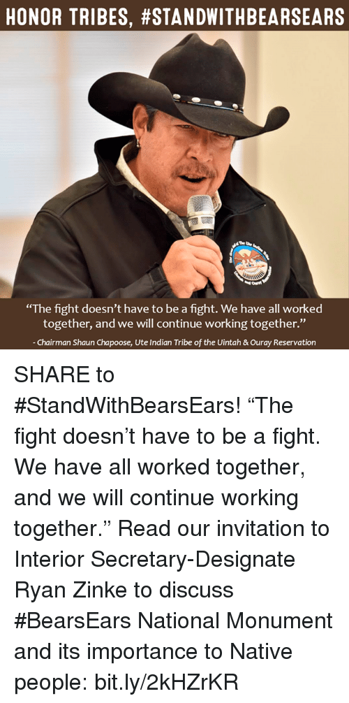 """nativism: HONOR TRIBES, #STANDWITHBEARSEARS  """"The fight doesn't have to be a fight. We have all worked  together, and we will continue working together.""""  Chairman Shaun Chapoose, Ute Indian Tribe of the Uintah &ouray Reservation SHARE to #StandWithBearsEars!   """"The fight doesn't have to be a fight. We have all worked together, and we will continue working together.""""  Read our invitation to Interior Secretary-Designate Ryan Zinke to discuss #BearsEars National Monument and its importance to Native people: bit.ly/2kHZrKR"""