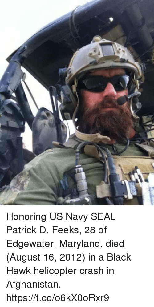 hawke: Honoring US Navy SEAL Patrick D. Feeks, 28 of Edgewater, Maryland, died (August 16, 2012) in a Black Hawk helicopter crash in Afghanistan. https://t.co/o6kX0oRxr9