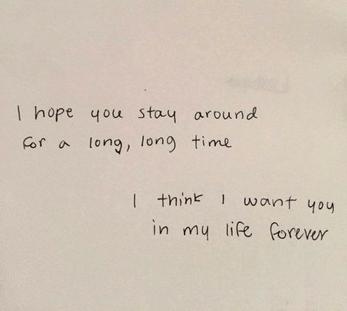 Life, Forever, and Time: hope you stay  around  long time  Cor a  long  want you  | +hink  in my life forever