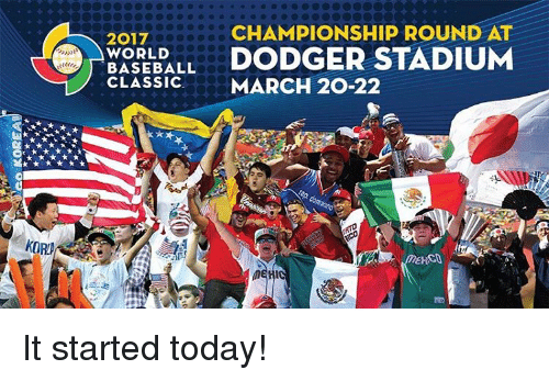 Dodger: HORA  CHAMPIONSHIP ROUND AT  2017  BASEBALL  DODGER STADIUM  WORLD  CLASSIC  MARCH 20-22  MEHI It started today!