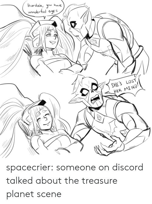 Tumblr, Yo, and Lost: Hordak, yo have  wonderful eyes  SHE'S LOST  HER MIND spacecrier:  someone on discord talked about the treasure planet scene