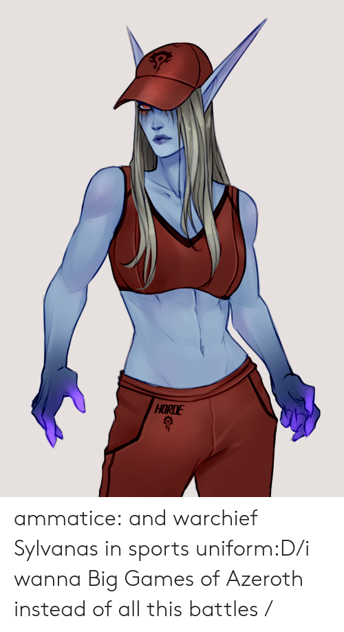 Sports, Tumblr, and Blog: HORDE ammatice:  and warchief Sylvanas in sports uniform:D/i wanna Big Games of Azeroth instead of all this battles /