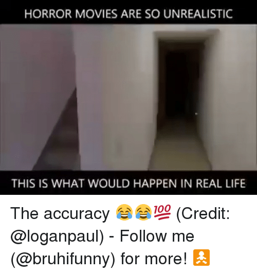 Credited: HORROR MOVIES ARE SO UNREALISTIC  THIS IS WHAT WOULD HAPPEN IN REAL LIFE The accuracy 😂😂💯 (Credit: @loganpaul) - Follow me (@bruhifunny) for more! 🚼