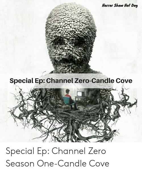 Channel Zero: Horror Show Hot Dog  Special Ep: Channel Zero-Candle Cove Special Ep: Channel Zero Season One-Candle Cove