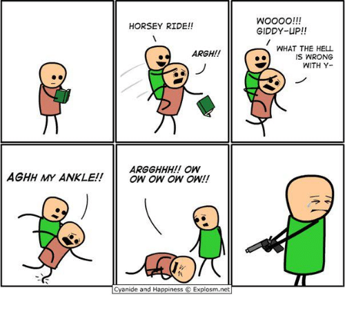 Cyanide and Happiness, Happiness, and Hell: HORSEY RIDE!!  GIDDY-UP!!  WHAT THE HELL  IS WRONG  WITH Y-  ARGH!!  ARGGHHH!! OW  AGHH MY ANKLE!!ow ow ow oW!!  Cyanide and Happiness ⓒ Explosm.net