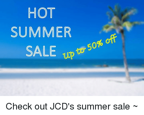 Dank, Summer, and 🤖: HOT  SUMMER  SALE upto 50  Up t& 50% off Check out JCD's summer sale ~