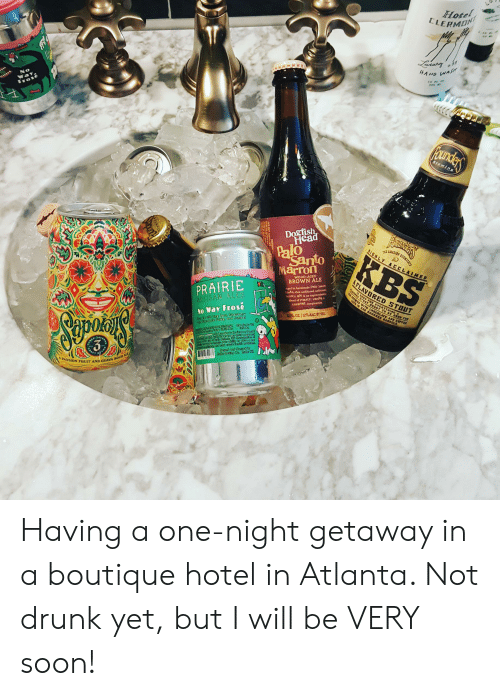 Pured: Hotel  ELERMON  Laaury  HAND WAS  300  No  Way  Frose  и  Founders  Brewing  Dogfish  Head  GHLY ACCLAINED  KBS  Santo  Marron  4SI T  WOOD-AGED  BROWN ALE  FLAVORED STOUT  PuRED STOOT UGHT TO BE GGOD FOR  ALE OUREN AND COFFEE  PRAIRIE  ARTISAN ALES  Aged in handmade Palo Santo  anks, this unfiltered, unfettere  rown ale i an unprecedente  blend of roasty, vanilla  caramel complexities  a POR EYERYTHINGA  No Way Frose  12 FLOZ 12% ALC BY VOL  8024 C  AVERN  Cur Ct  CRAFT  A PASSION FRUIT AND GUAVA SOUR ALE Having a one-night getaway in a boutique hotel in Atlanta. Not drunk yet, but I will be VERY soon!