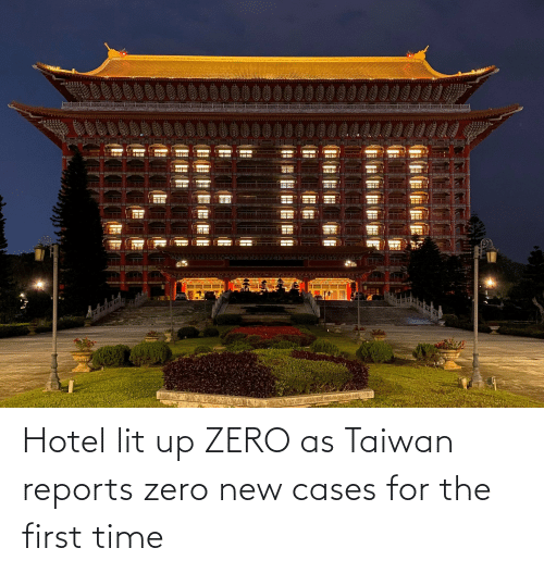 Hotel: Hotel lit up ZERO as Taiwan reports zero new cases for the first time