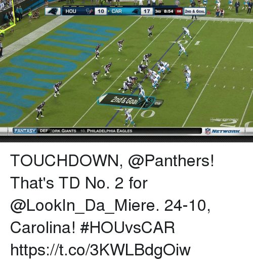 orks: HOU  T0  CAR  17  3RD 8:54 08  2ND & GOAL  and& Goal  08  FANTASY DEF ORK GIANTS 10. PHILADELPHIA EAGLES  NETWORK- TOUCHDOWN, @Panthers! That's TD No. 2 for @LookIn_Da_Miere.  24-10, Carolina!  #HOUvsCAR https://t.co/3KWLBdgOiw