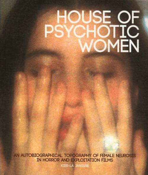 psychotic: HOUSE OF  PSYCHOTIC  WOMEN  AN AUTOBIOGRAPHICAL TOPOGRAPHY OF FEMALE NEUROSIS  IN HORROR AND EXPLOITATION FILMS  KIER-LAJANISSE