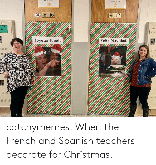 Spanish: HOUSE OFLUX  HousE OF LUX  16  O 17  LUX  COME  GO  Joyeux Noel!  Feliz Navidad.  .... catchymemes: When the French and Spanish teachers decorate for Christmas.