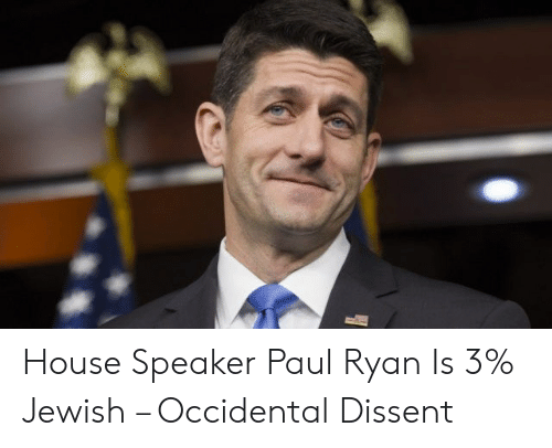 Occidental Dissent: House Speaker Paul Ryan Is 3% Jewish – Occidental Dissent