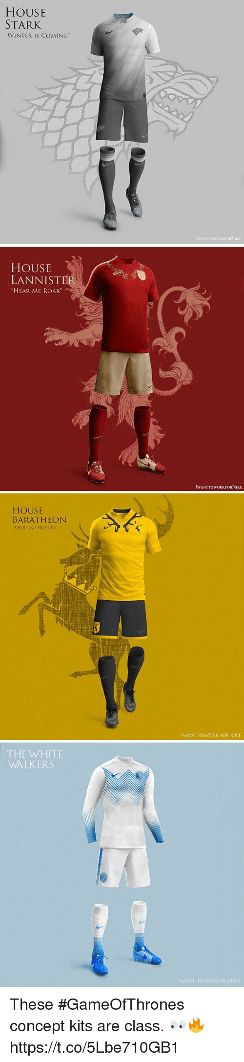 "Soccer, Winter, and House: HOUSE  STARK  ""WINTER IS COMING""  IWANTTOWORKFORNIKE   HOUSE  LANNISTER  HEAR ME ROAR  IWANTTOWORKFORNIKE   HOUSE  BARATHEON  OURS IS THE FURY  IWANTTOWORKFORNIKE   THE WHITE  WALKERS  IWANTTOWORKFORNIKE These #GameOfThrones concept kits are class. 👀🔥 https://t.co/5Lbe710GB1"