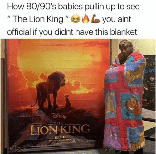 "Lion King: How 80/90's babies pullin up to see  ""The Lion King ""  you aint  official if you didnt have this blanket  free  o be  H&  THE  LION KING  JULY 19  NREALD D AD IMAX"