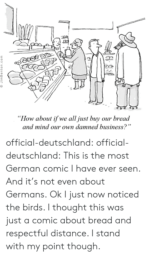 "Target, Tumblr, and Birds: ""How about if we all just buy our bread  and mind our own damned business? official-deutschland: official-deutschland:  This is the most German comic I have ever seen. And it's not even about Germans.  Ok I just now noticed the birds. I thought this was just a comic about bread and respectful distance. I stand with my point though."