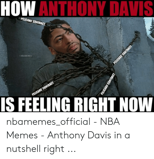 Anthony Davis Memes: HOW  ANTHONY DAVIS  PELICANS CONTRACT  @HBAMEMES  IS FEELING RIGHT NOW nbamemes_official - NBA Memes - Anthony Davis in a nutshell right ...
