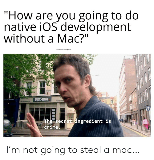 "Crime, How, and Mac: ""How are you going to do  native iOS devēlopment  without a Mac?""  wMaleficentComputer  avi-3mls  The secret ingredient is  crime I'm not going to steal a mac…"