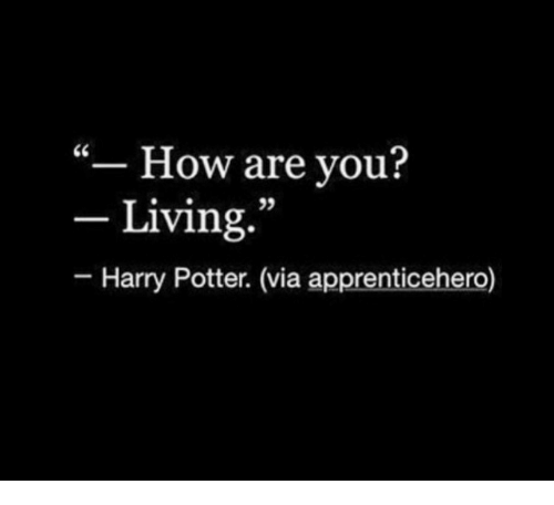 """Harry Potter, Living, and How: """"- How are you?  - Living.  95  Harry Potter. (via apprenticehero)"""
