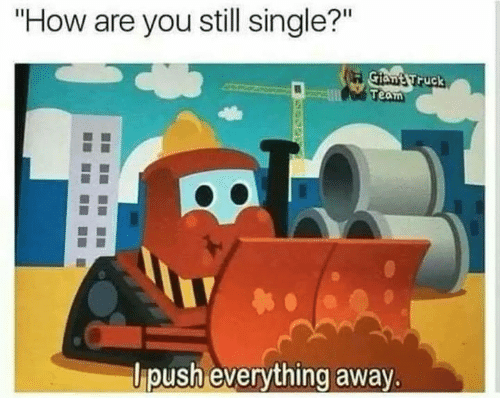 """Single, How, and Team: """"How are you still single?""""  Gian' Truck  Team  li  oush everything awa  ."""