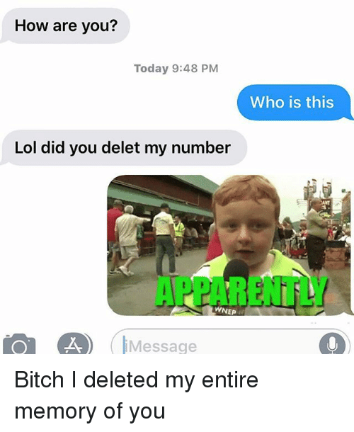 Delet: How are you?  Today 9:48 PM  Who is this  Lol did you delet my number  ANT  APPARENTLY  WNEP  Message Bitch I deleted my entire memory of you