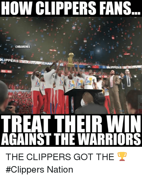 oed: HOW CLIPPERS FANS  @NBAMEMES  OED  DLIPPERS  TREAT THEIR WIN  AGAINST THE WARRIORS THE CLIPPERS GOT THE 🏆 #Clippers Nation