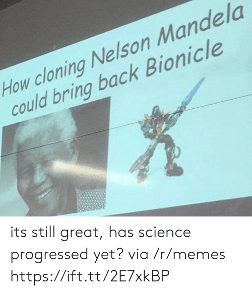 Memes, Nelson Mandela, and Science: How cloning Nelson Mandela  could bring back Bionicle its still great, has science progressed yet? via /r/memes https://ift.tt/2E7xkBP