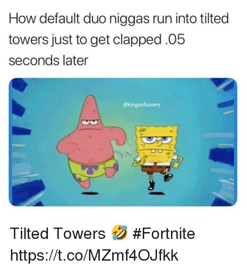 Run, How, and Get: How default duo niggas run into tilted  towers just to get clapped.05  seconds later  @kingsofsusery Tilted Towers 🤣 #Fortnite https://t.co/MZmf4OJfkk