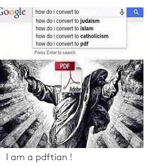Islam: how do I convert to  Google  how do i convert to judaism  how do i convert to islam  how do i convert to catholicism  how do i convert to pdf  Press Enter to search  PDF  Adobe I am a pdftian !