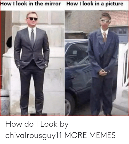 How Do: How do I Look by chivalrousguy11 MORE MEMES