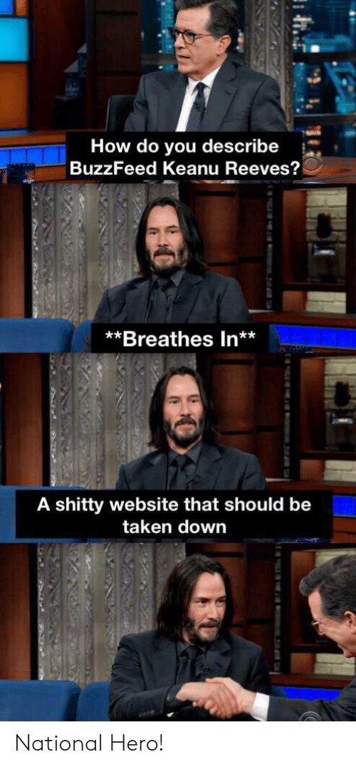 Taken, Buzzfeed, and Dank Memes: How do you describe  BuzzFeed Keanu Reeves?  **Breathes In**  A shitty website that should be  taken down National Hero!